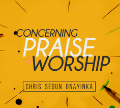 Concerning Praise and Worship