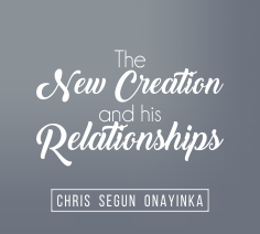 The New Creation and His Relationships