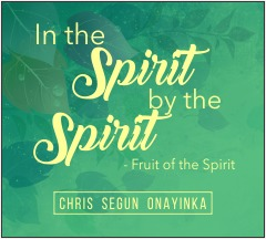 In the Spirit by the Spirit – Fruit of the Spirit
