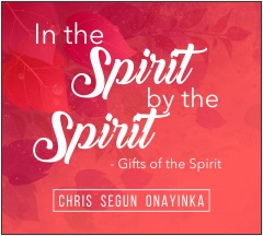 In the Spirit by the Spirit – Gifts of the Spirit