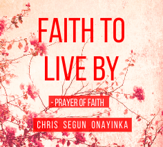 Faith to Live by – Prayer of Faith