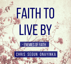 Faith to live by – Enemies of Faith