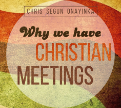 Why we have Christian Meetings