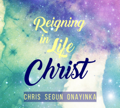 Reigning in Life Christ