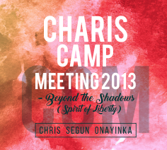 Charis Camp Meeting 2013 – Beyound the Shadows (Spirit of Liberty)
