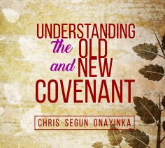 Understanding the Old and the New Covenant in Christ