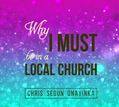 Why I must be in a Local Church and Be Committed There