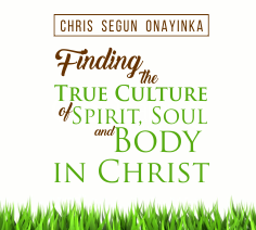 Finding the True Culture of Spirit, Soul and Body in Christ